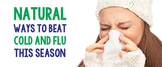 Natural Ways To Beat The Cold and Flu This Season!