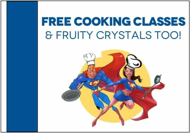 Free COOKING CLASSES, and fabulous fruity CRYSTALS
