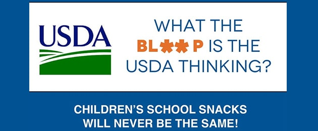 What The Bl**P Is The USDA Thinking? Chidren's School Snacks Will Never Be The Same.