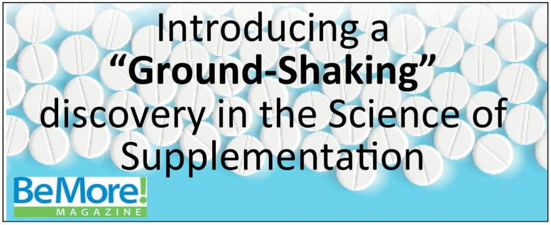 A ground shaking discovery in the science of supplementation
