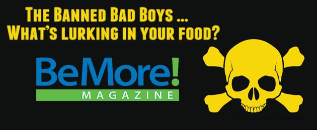 BeMore Magazine: Banned Ingredients