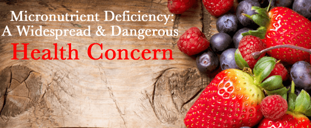 Micronutrient Deficiency: A Widespread & Dangerous Health Concern