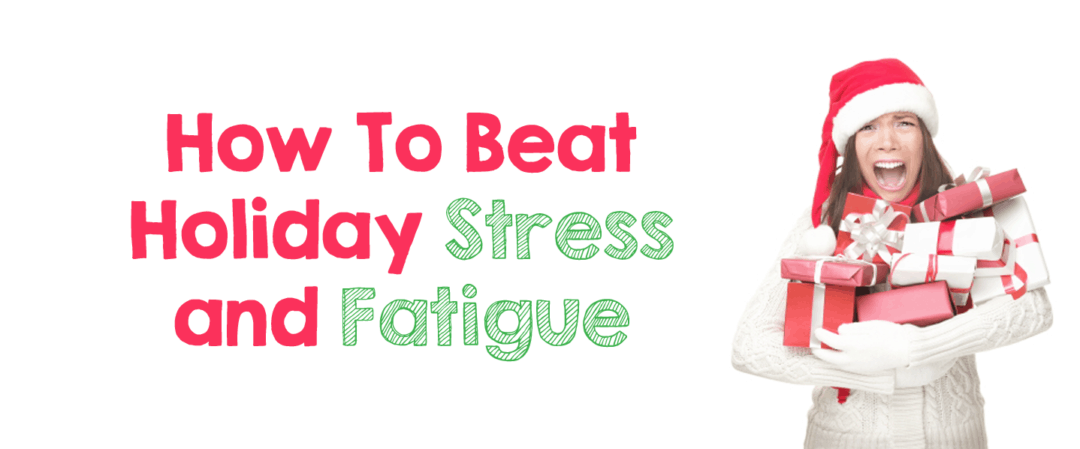 How To Beat Holiday Stress and Fatigue – and get some goodies!
