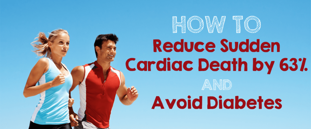 Reduce Sudden Cardiac Death by 63% and Avoid Diabetes