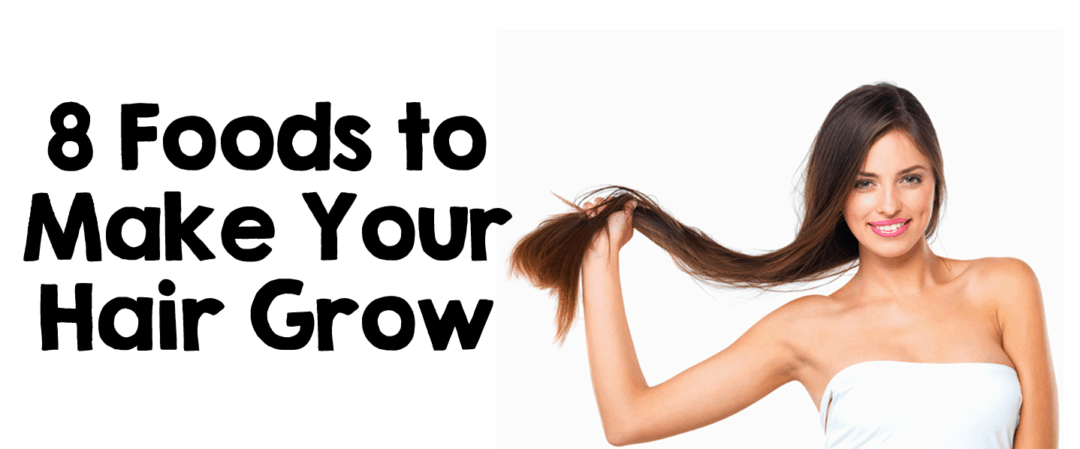 8 Foods to Make Your Hair Grow