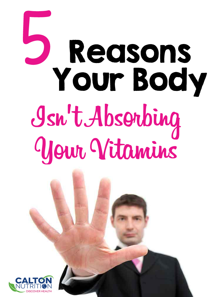 5 reasons your body isn't absorbing your vitamins