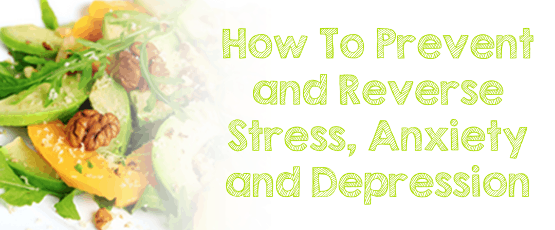 How To Prevent and Reverse Stress, Anxiety and Depression