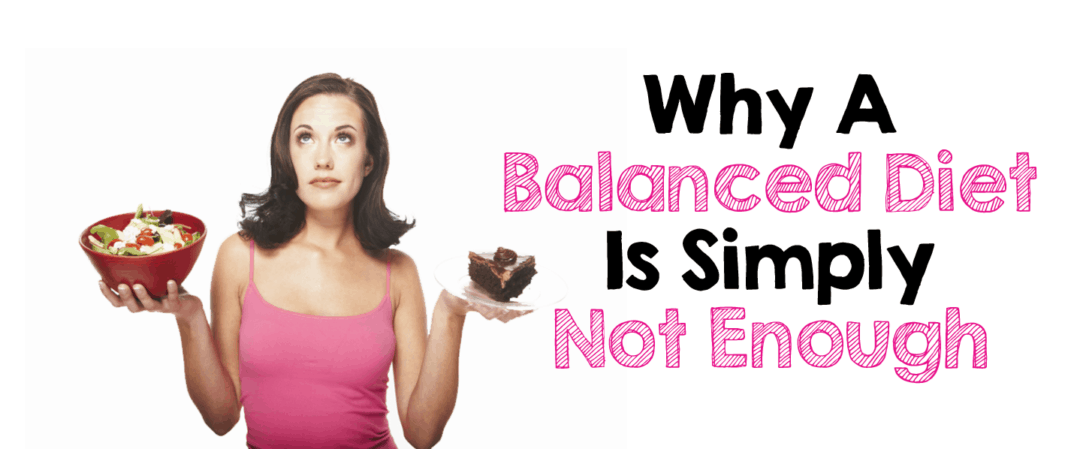 Why a Balanced Diet Is Simply Not Enough