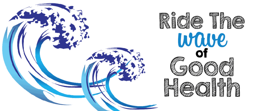 Ride The Wave of Good Health