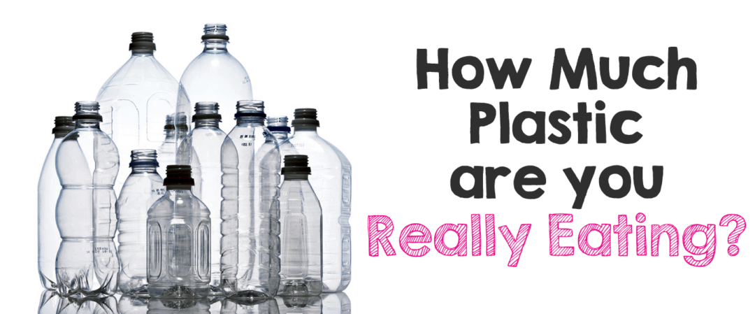 How Much Plastic Are You Really Eating?