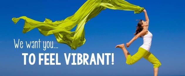 We Want You to Feel VIBRANT!