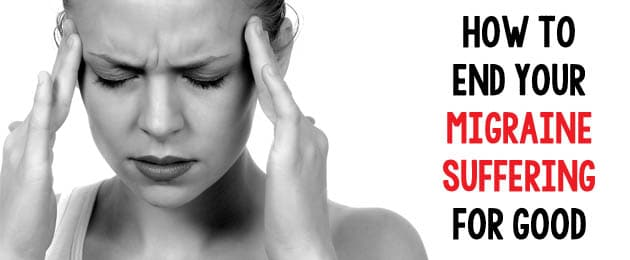 How To End Your Migraine Suffering For Good!