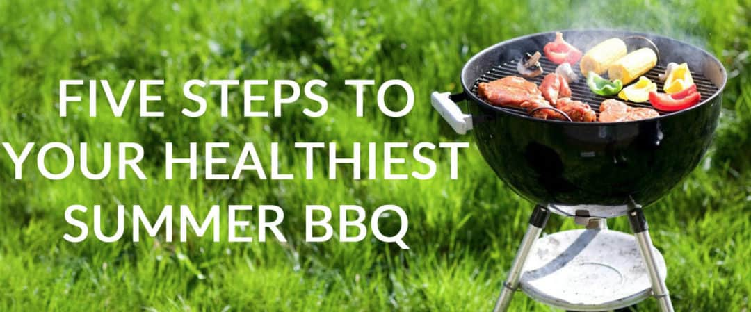 Five Steps to Your Healthiest Summer BBQ