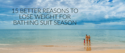 15 (Better) Reasons to Lose Weight For Bathing Suit Season
