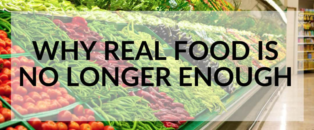 Why real food is no longer enough