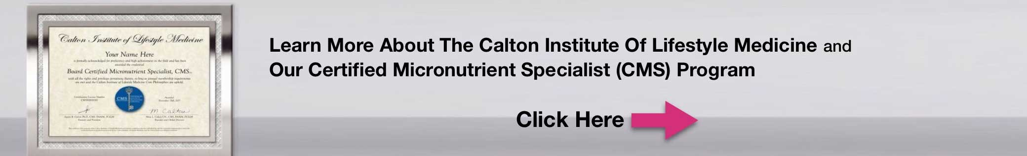 Learn more about the Calton Institute Of Lifestyle Medicine and Our Certified Micronutrient Specialist CMS Program