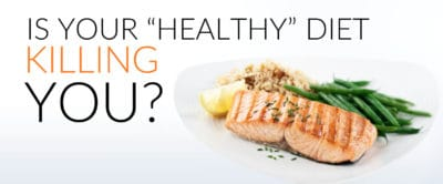 """Is Your """"Healthy"""" Diet Killing You?"""