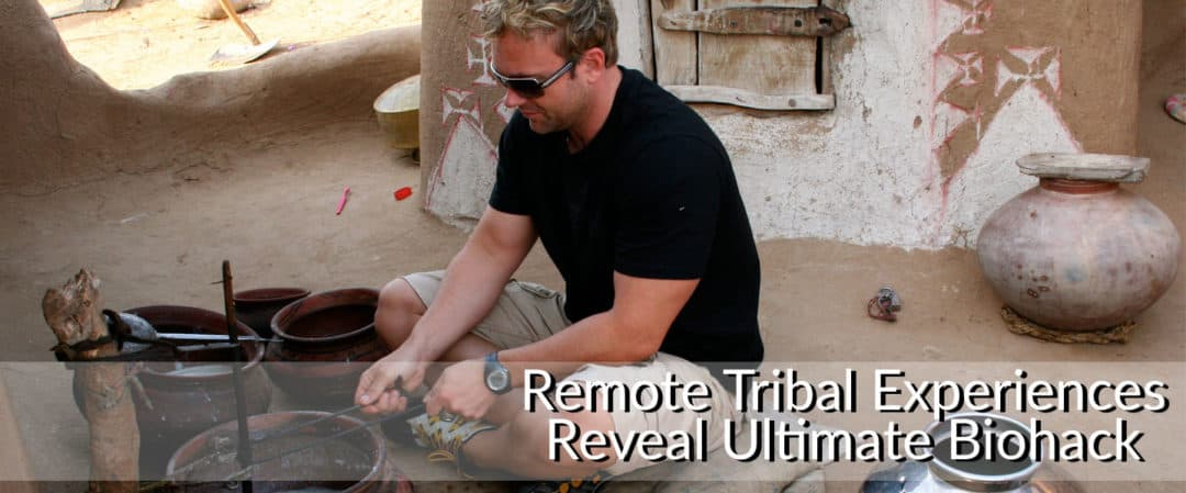 Remote Tribal Experiences Reveal Ultimate Biohack