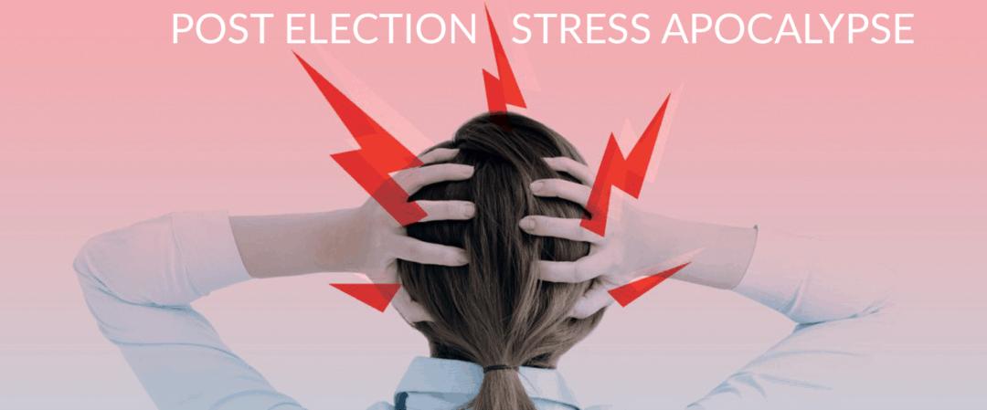 Post Election Stress Apocalypse