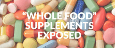 """Whole Food"" Supplements Exposed!"