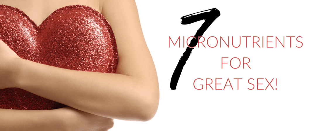 7 Micronutrients for GREAT SEX!