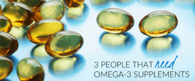3 People That NEED Omega-3 Supplements