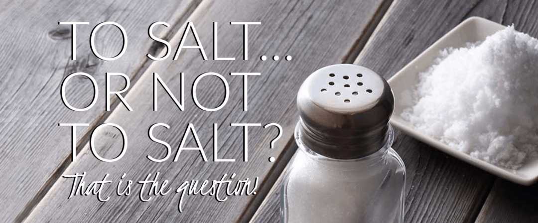 To Salt or Not To Salt… That is the Question!