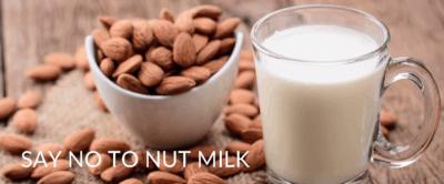 Say NO to Nut Milks