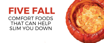 Five Fall Comfort Foods That Can Help You to Slim Down!