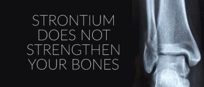 Strontium Does Not Strengthen Your Bones