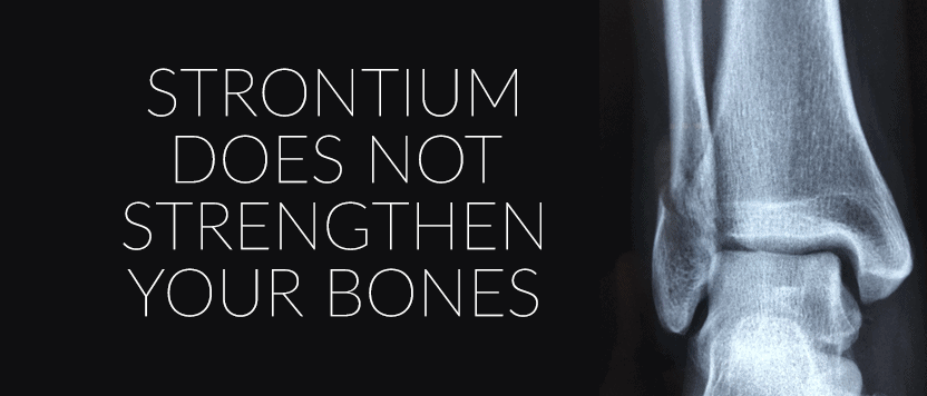 Strontium Does Not Strengthen Your Bones