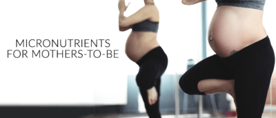 Micronutrients for Mothers-to-Be