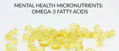 Mental Health Micronutrients: Omega-3 Fatty Acids