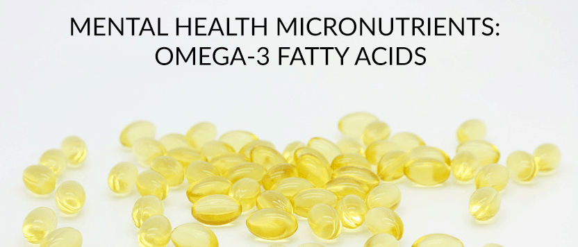 Mental Health Micronutrients: Omega-3 Fatty Acids