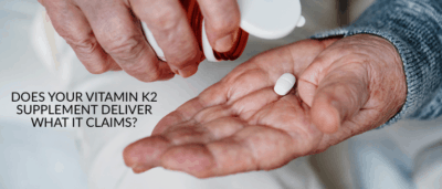 Does Your Vitamin K2 Supplement Deliver What It Claims?