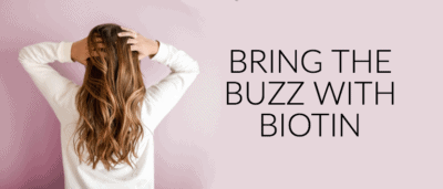 Bring the Buzz with Biotin