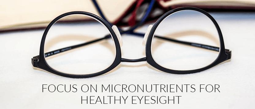 Focus on Micronutrients for Healthy Eyesight