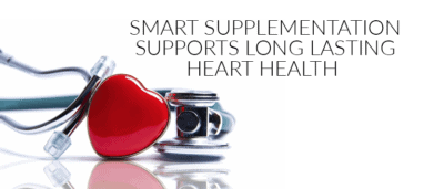 Smart Supplementation Supports Long Lasting Heart Health