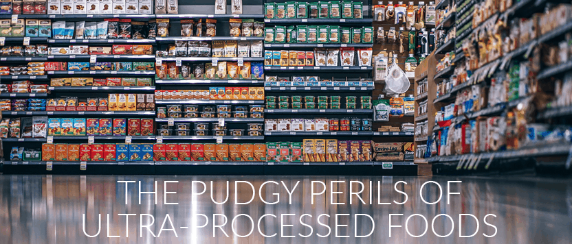 The Pudgy Perils of Ultra-Processed Foods
