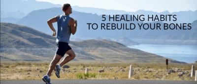 5 Healing Habits to Rebuild Your Bones