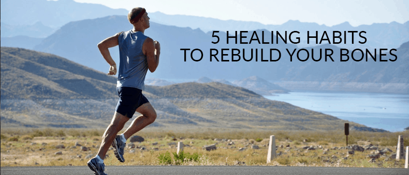 5 Healing Habits to Rebuild Your Bones