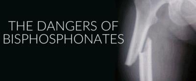 The Dangers of Bisphosphonates